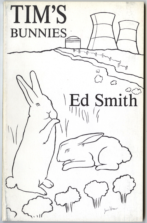 Ed's second book, Tim's Bunnies (Cold Calm Press, 1988), with illustration by Jim Shaw.  This cover has always made me want to grab a box of Crayola crayons and start coloring.