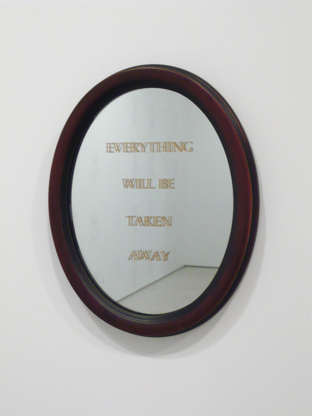 Everything #4, 2004 Oval Plexiglas with Gold-leaf engraved text placed over mirror 13 x 10 inches