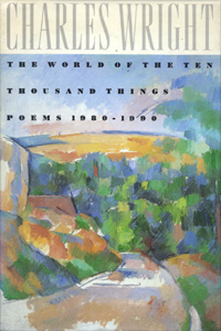 Charles Wright / The World of The Ten Thousand Things
