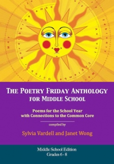 The Poetry Friday Anthology for Middle School: Poems for the School Year with Connections to the Common Core